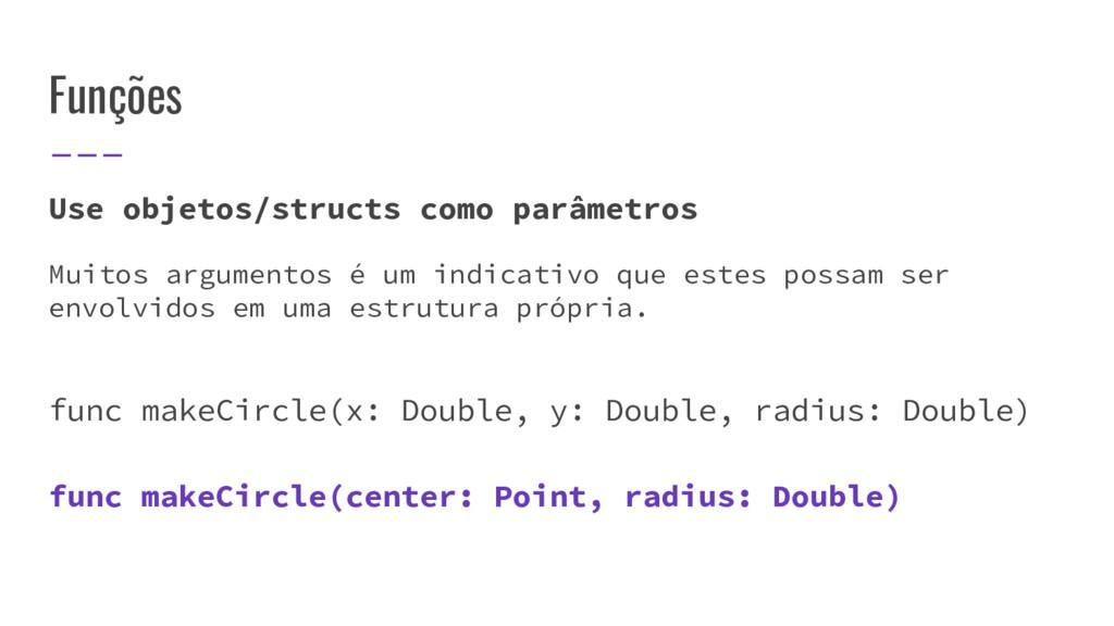 Funções Use objetos/structs como parâmetros Mui...
