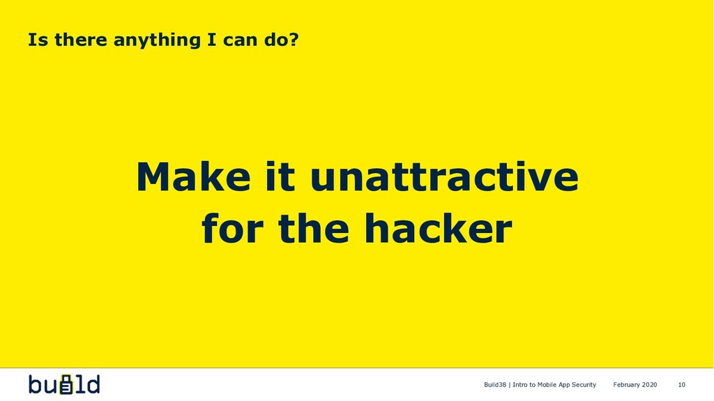 Make it unattractive for the hacker Is there an...