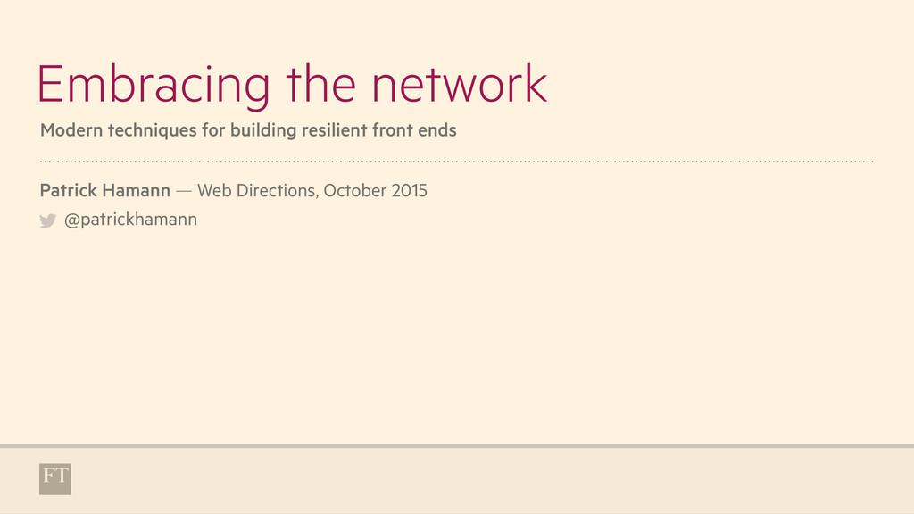 Embracing the network Patrick Hamann — Web Dire...