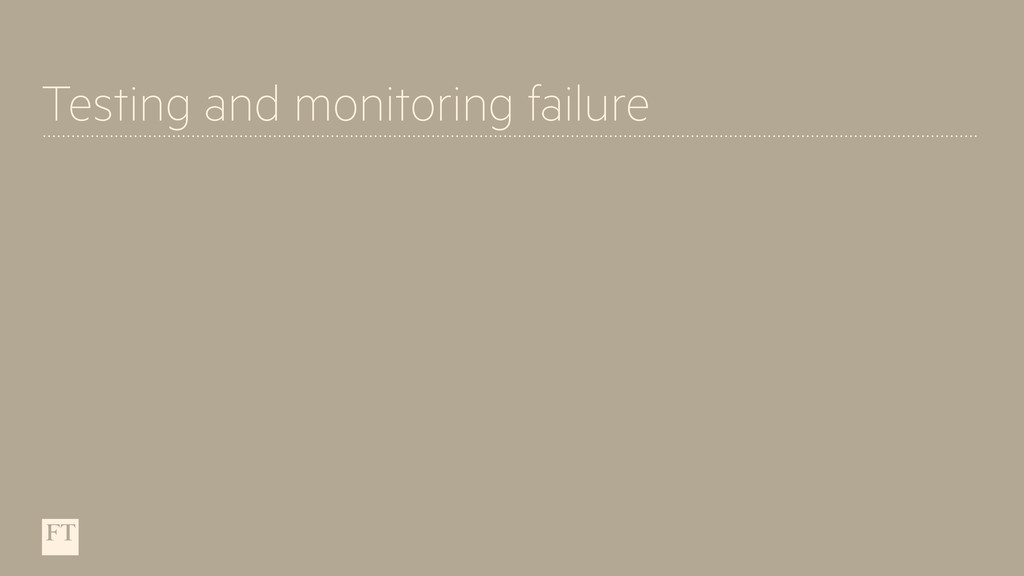 Testing and monitoring failure
