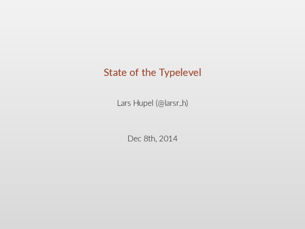 State of the Typelevel Lars Hupel (@larsr h) De...