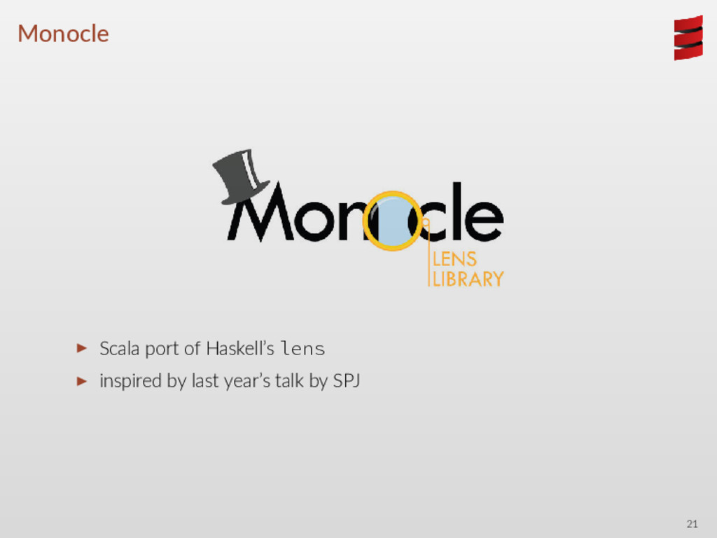 Monocle ▶ Scala port of Haskell's lens ▶ inspir...