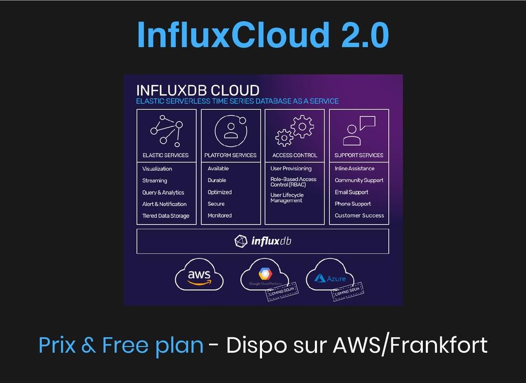 - Dispo sur AWS/Frankfort InfluxCloud 2.0 InfluxC...