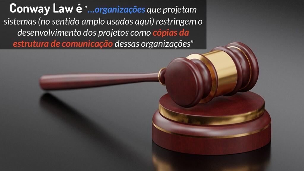 """Conway Law é """"…organizações que projetam sistem..."""