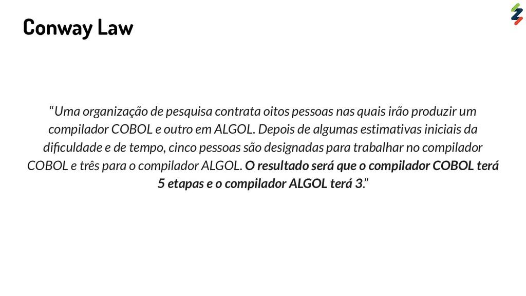 """Conway Law """"Uma organização de pesquisa contrat..."""