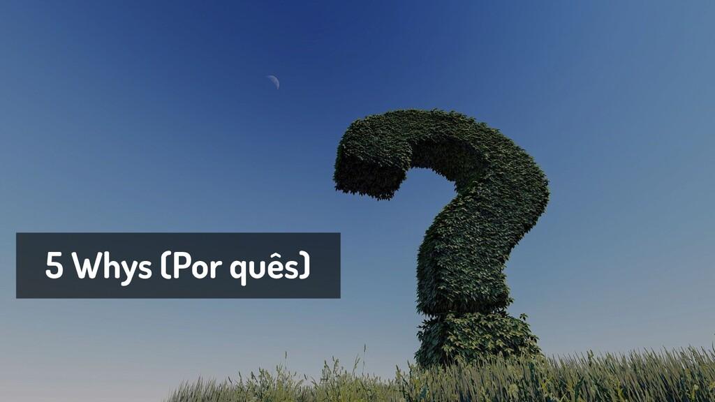 5 Whys (Por quês)
