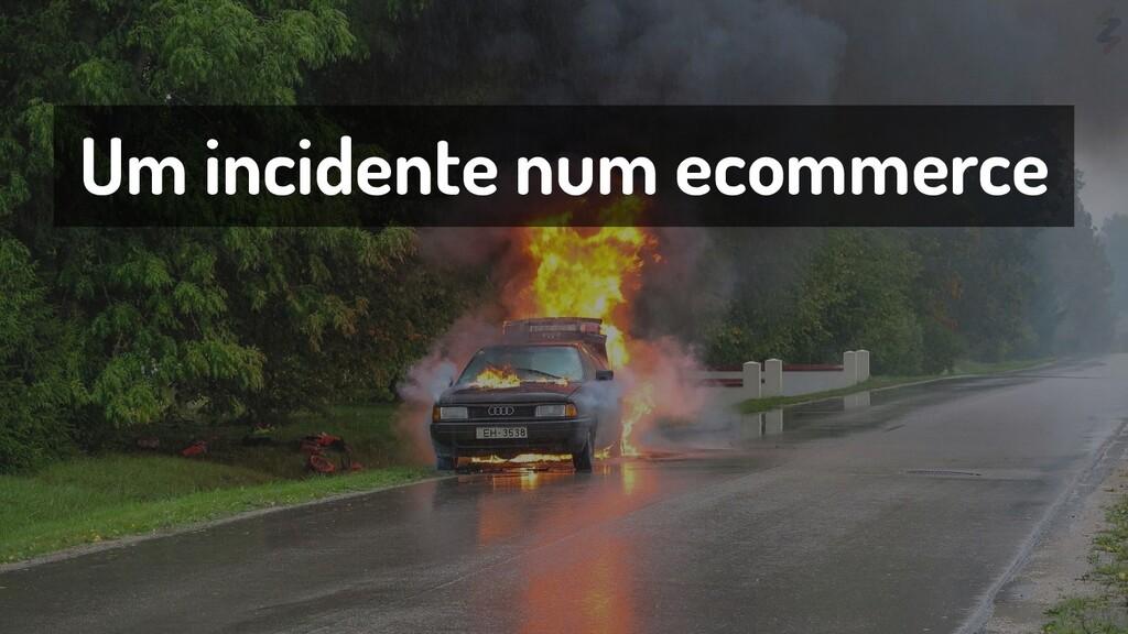 Um incidente num ecommerce