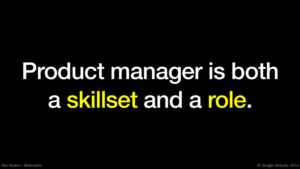 Product manager is both a skillset and a role. ...