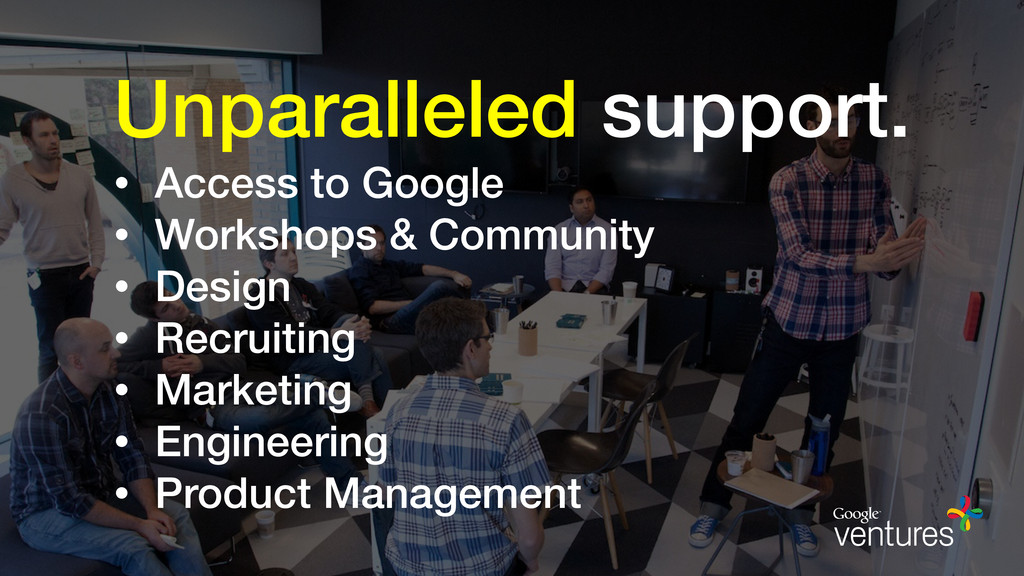 Unparalleled support. • Access to Google • Work...