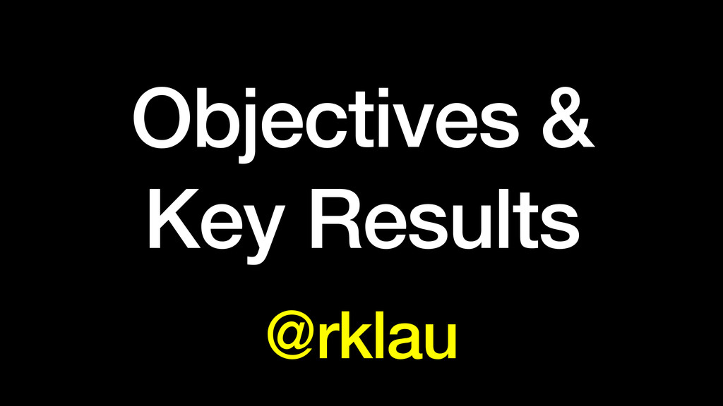 Objectives & Key Results @rklau