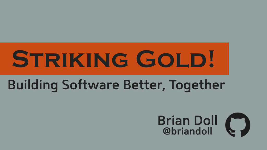 Building Software Better, Together Brian Doll @...