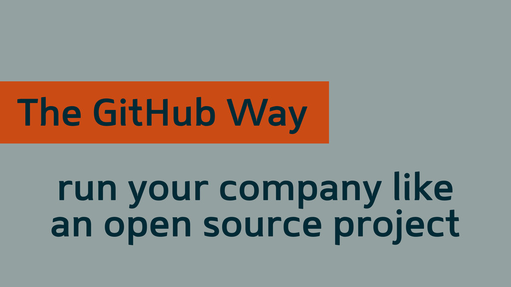 The GitHub Way run your company like an open so...