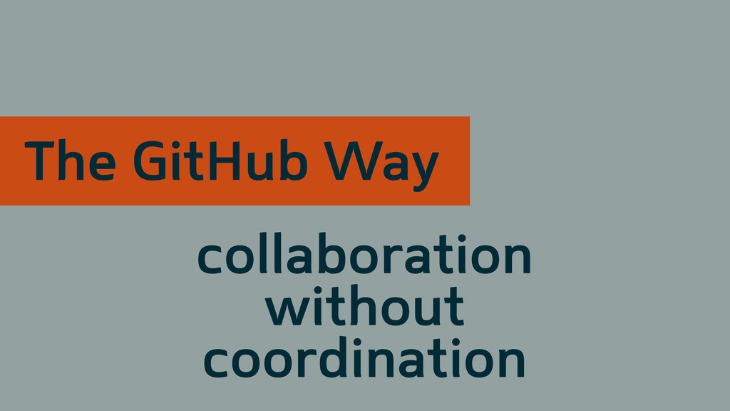 collaboration without coordination The GitHub W...