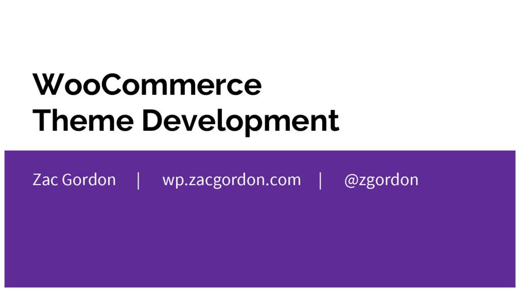 WooCommerce Theme Development Zac Gordon | wp.z...