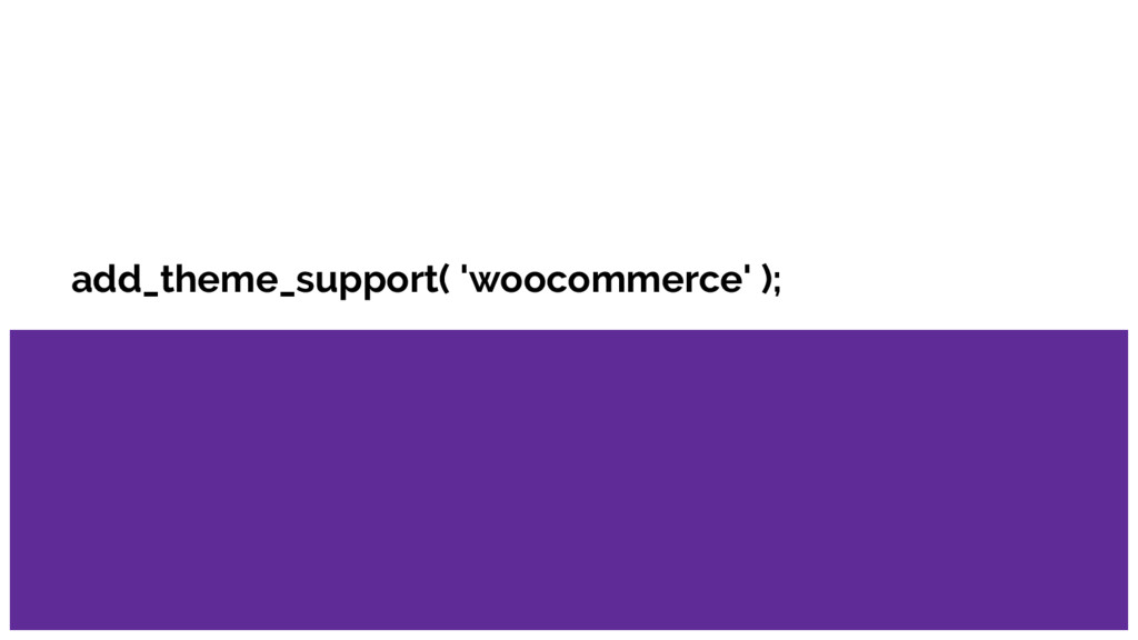add_theme_support( 'woocommerce' );