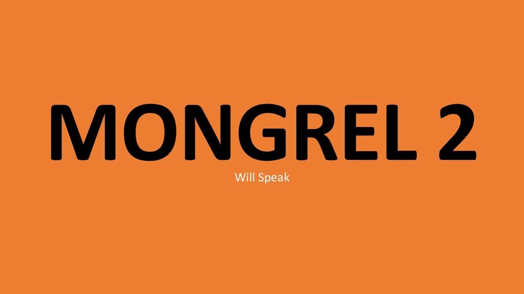 MONGREL 2 Will Speak