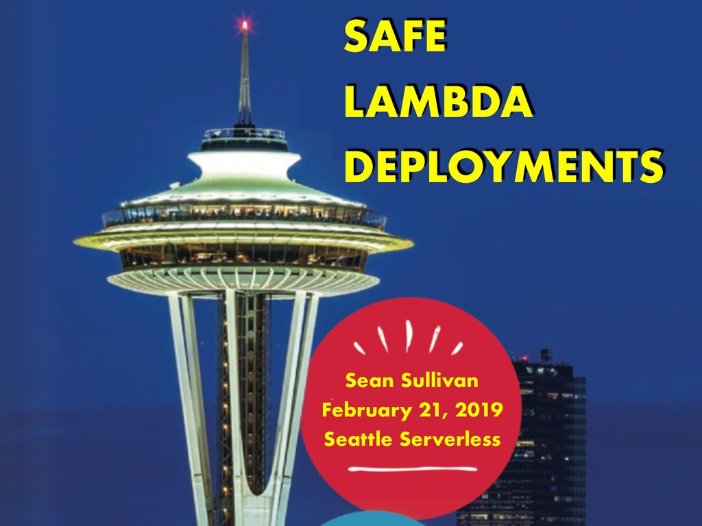 SAFE LAMBDA DEPLOYMENTS Sean Sullivan February ...