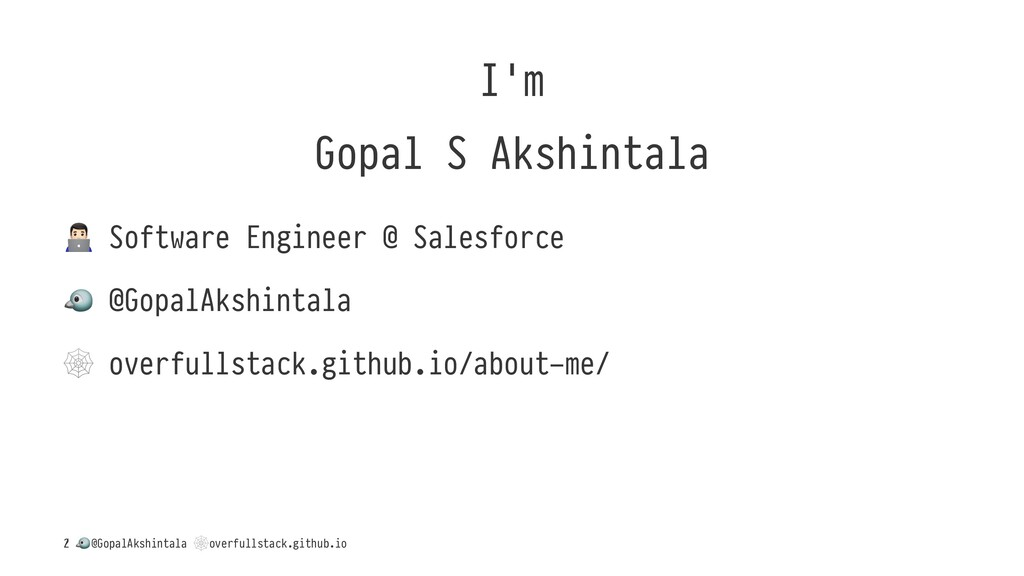 I'm Gopal S Akshintala ! Software Engineer @ Sa...