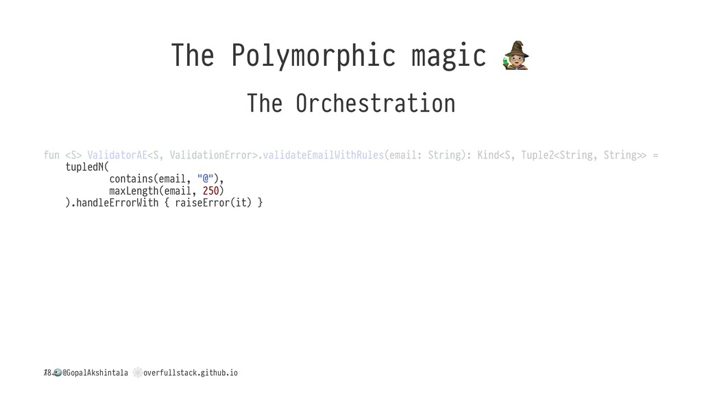 The Polymorphic magic The Orchestration fun <S>...