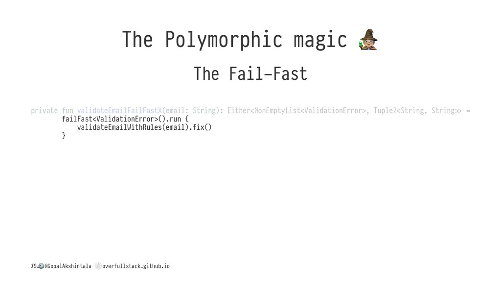 The Polymorphic magic The Fail-Fast private fun...