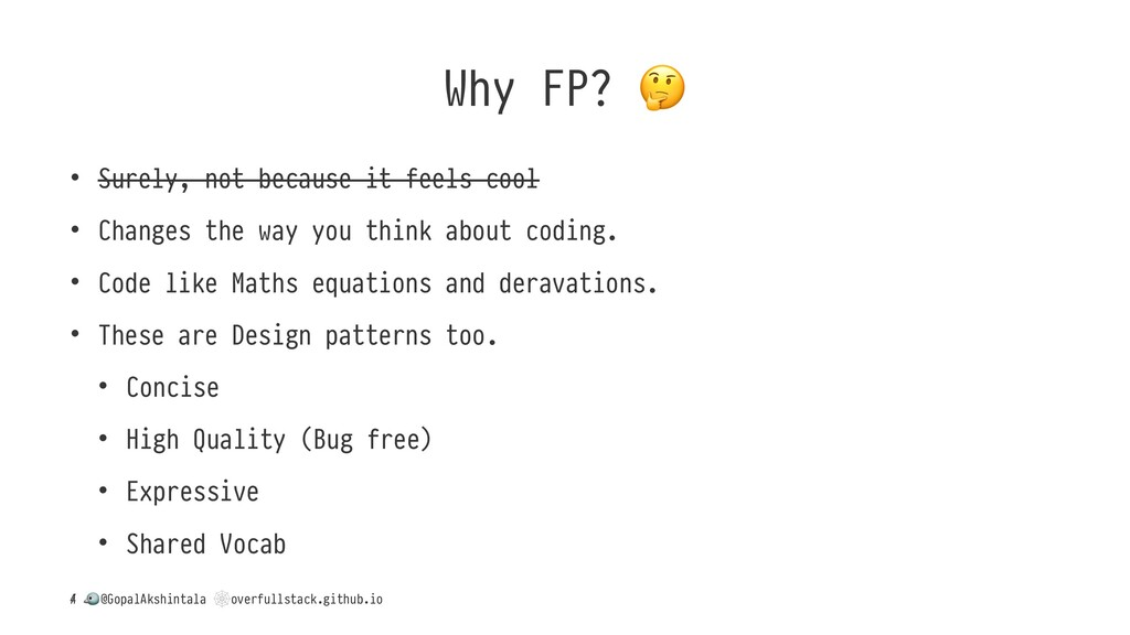 Why FP? • Surely, not because it feels cool • C...