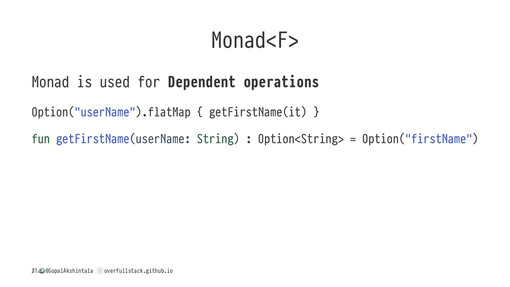 Monad<F> Monad is used for Dependent operations...