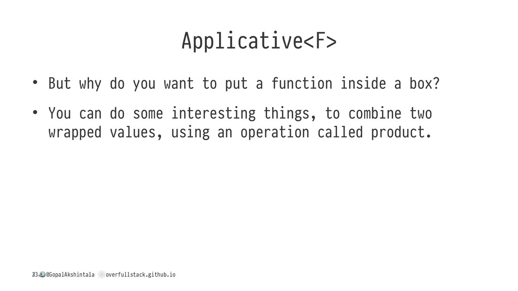 Applicative<F> • But why do you want to put a f...