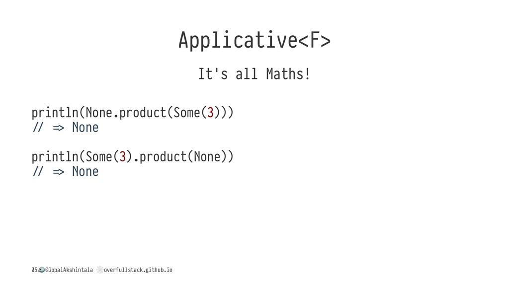 Applicative<F> It's all Maths! println(None.pro...
