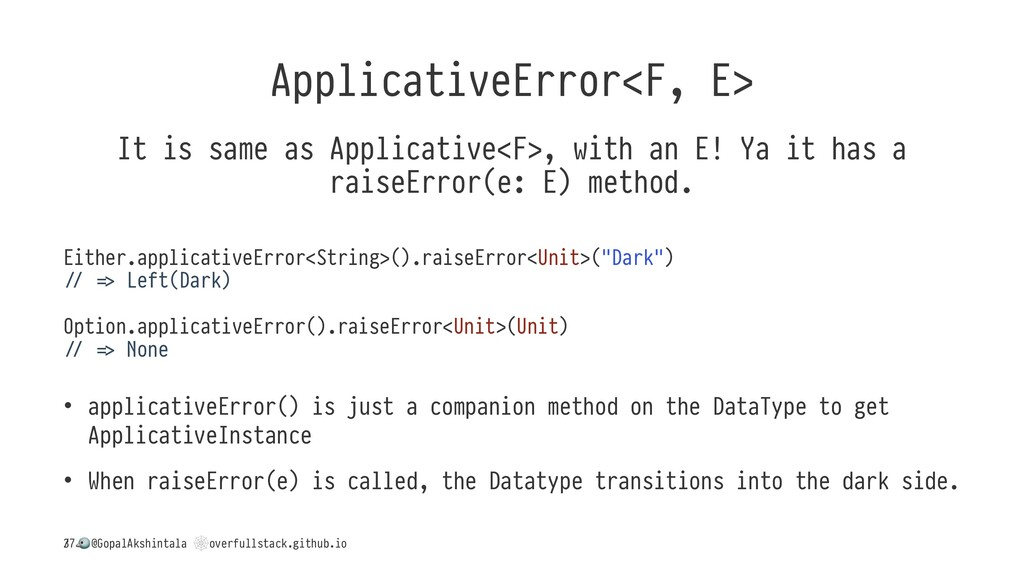 ApplicativeError<F, E> It is same as Applicativ...