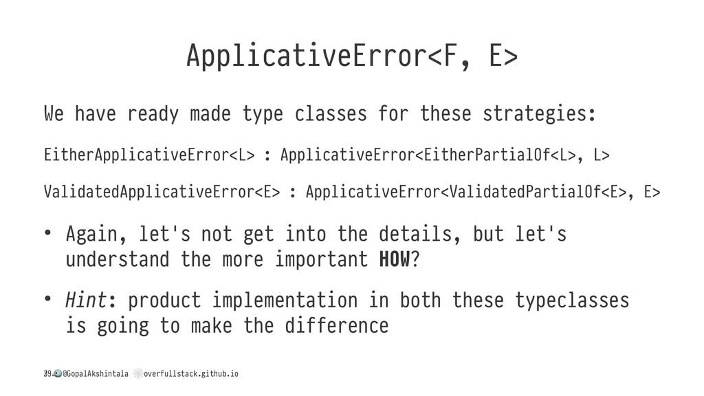 ApplicativeError<F, E> We have ready made type ...