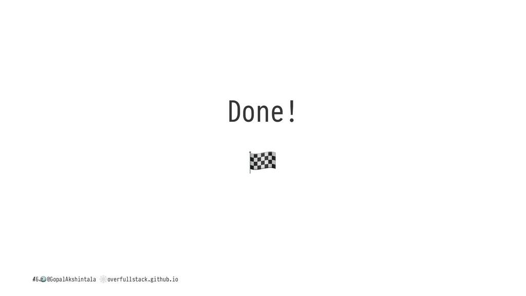"""Done! ! / ! @GopalAkshintala """" overfullstack.gi..."""