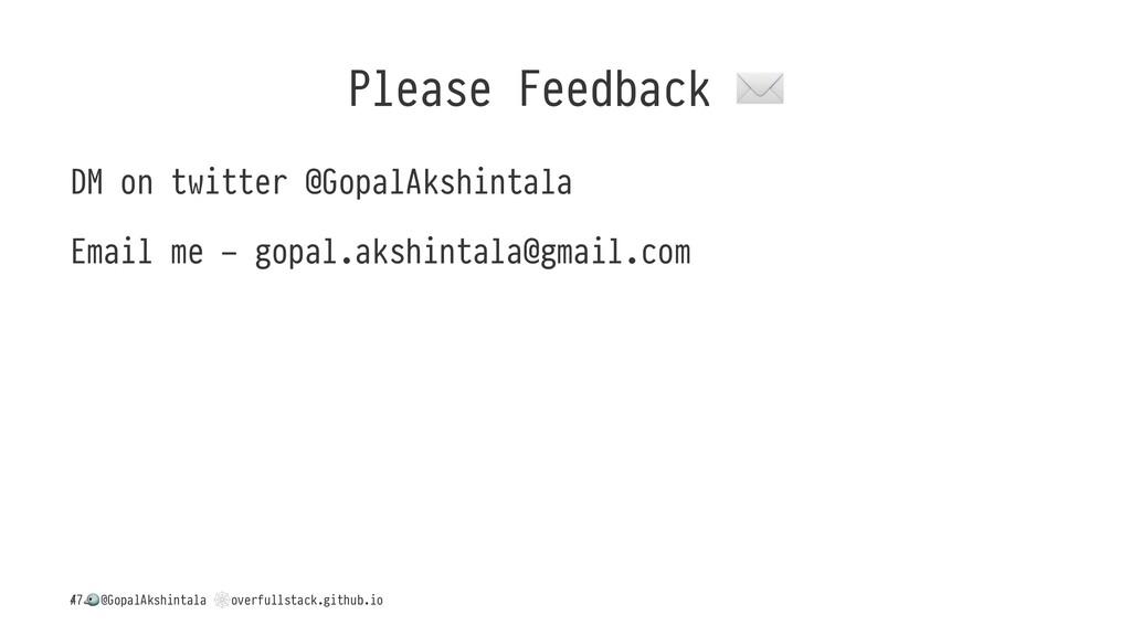 Please Feedback DM on twitter @GopalAkshintala ...