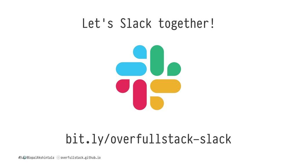 Let's Slack together! bit.ly/overfullstack-slac...