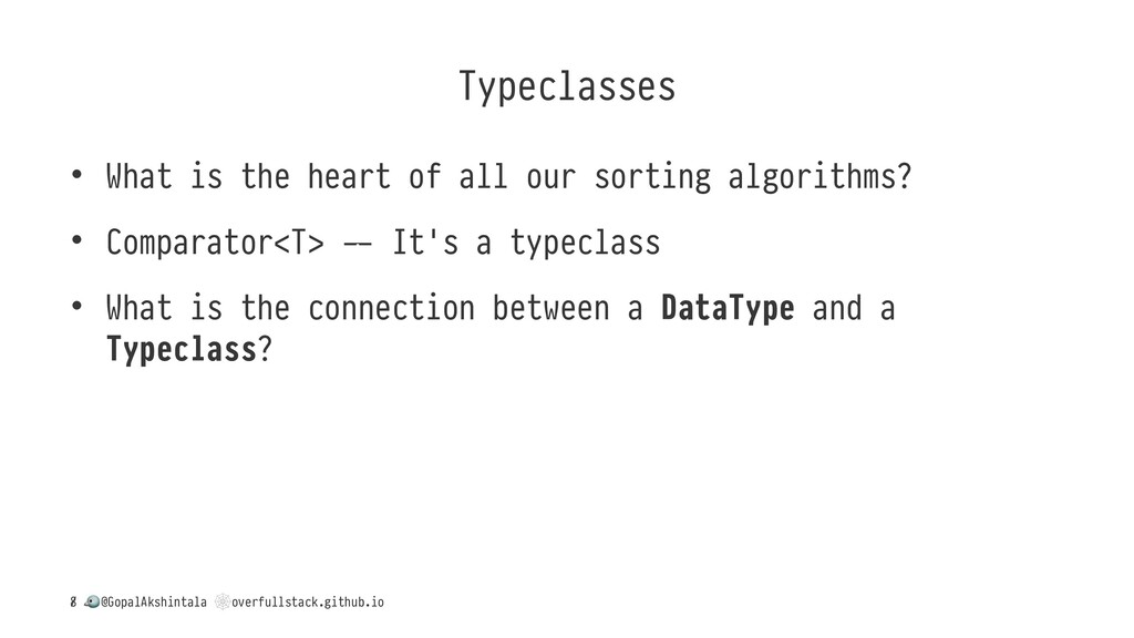 Typeclasses • What is the heart of all our sort...