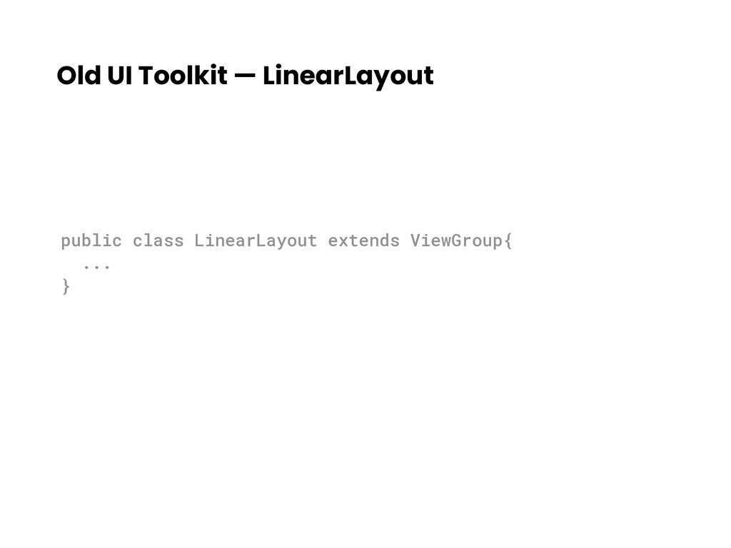 Old UI Toolkit — LinearLayout public class Line...