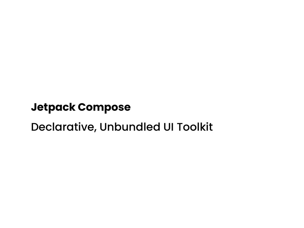 Jetpack Compose Declarative, Unbundled UI Toolk...