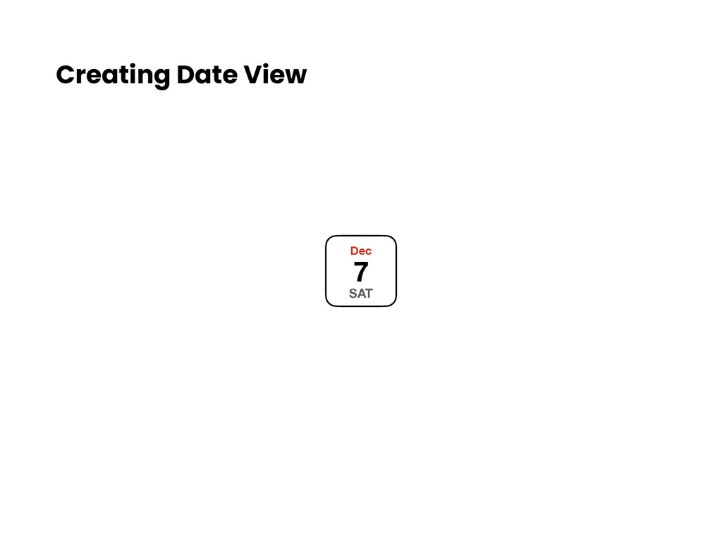 Creating Date View Dec 7 SAT