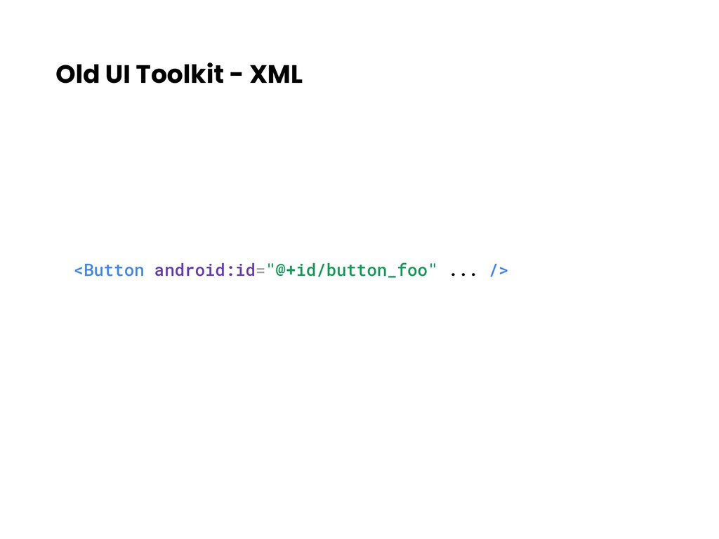 "Old UI Toolkit - XML <Button android:id=""@+id/b..."