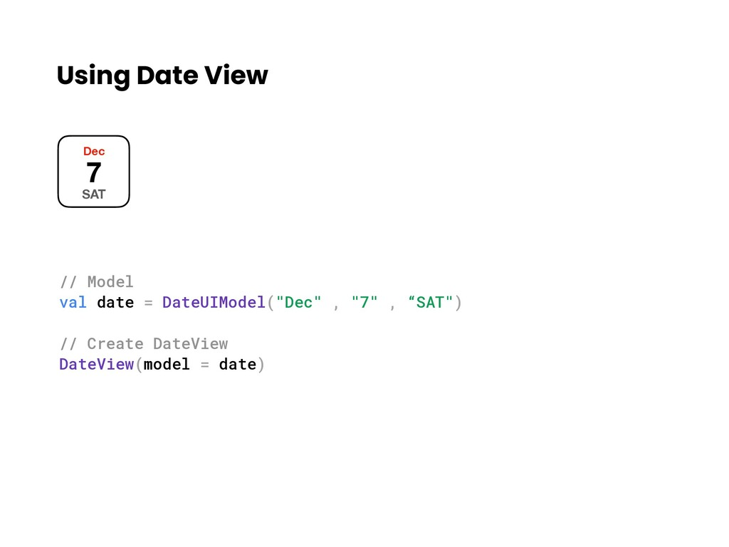 Using Date View Dec 7 SAT // Model val date = D...