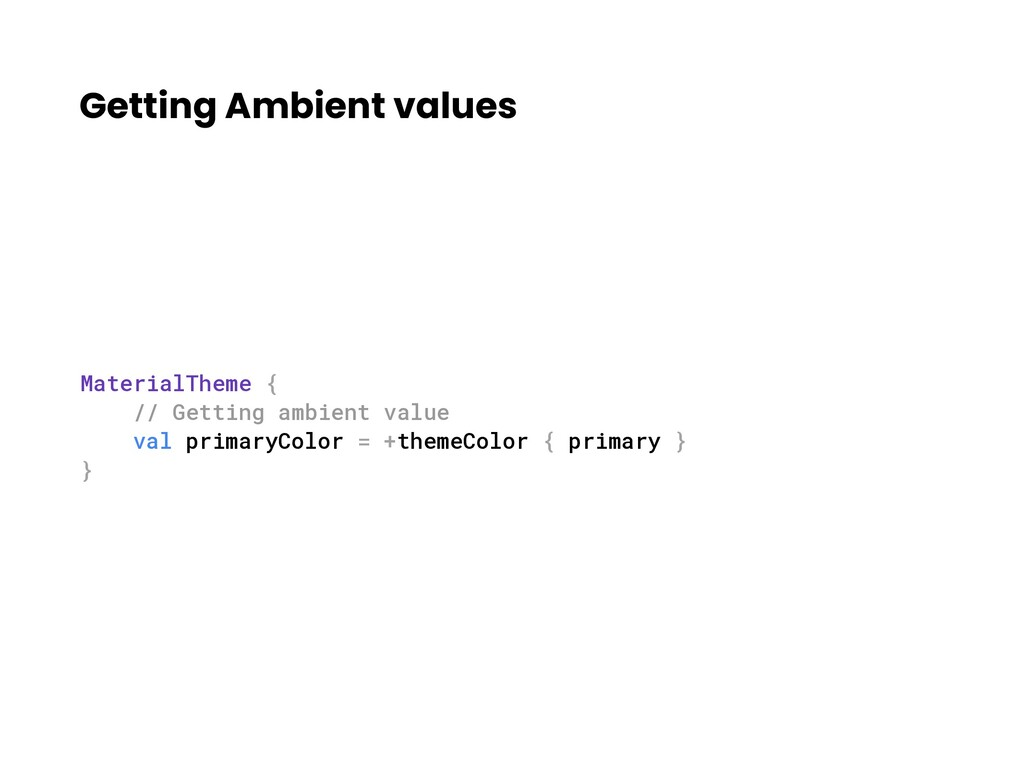 Getting Ambient values MaterialTheme { // Getti...