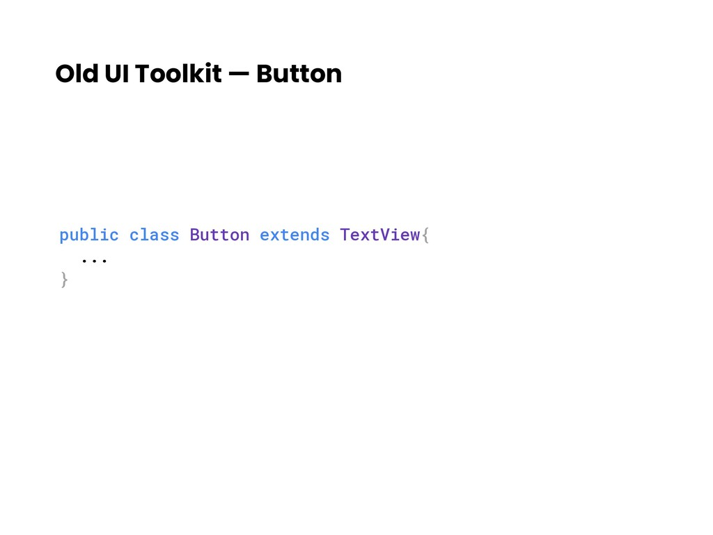 Old UI Toolkit — Button public class Button ext...