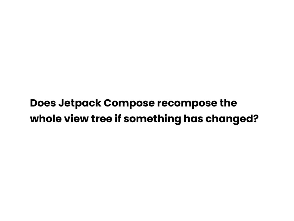 Does Jetpack Compose recompose the whole view t...