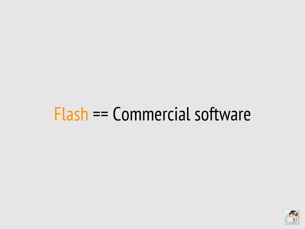 Flash == Commercial software