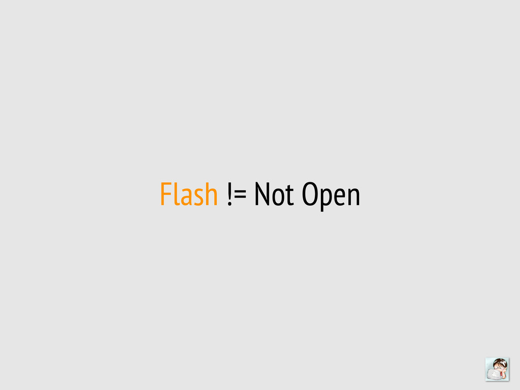 Flash != Not Open