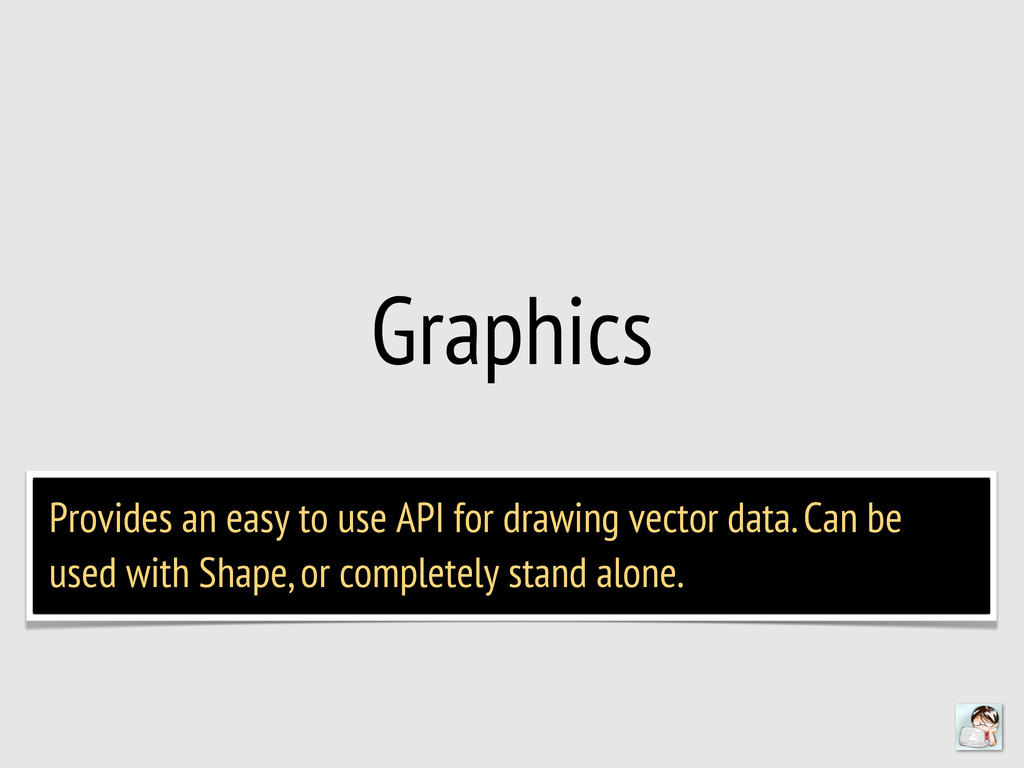 Graphics Provides an easy to use API for drawin...