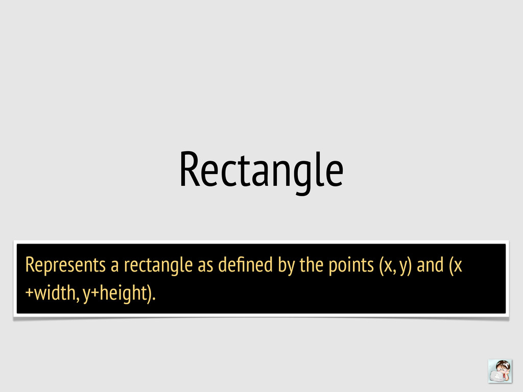Rectangle Represents a rectangle as defined by t...