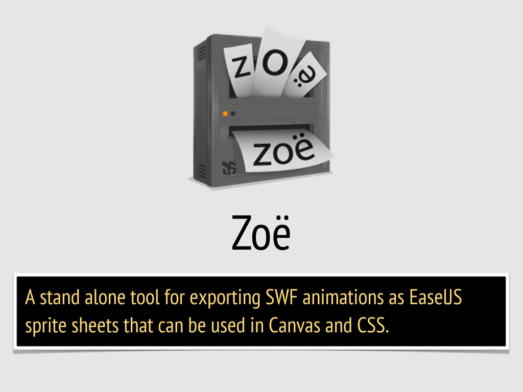 Zoë A stand alone tool for exporting SWF animat...