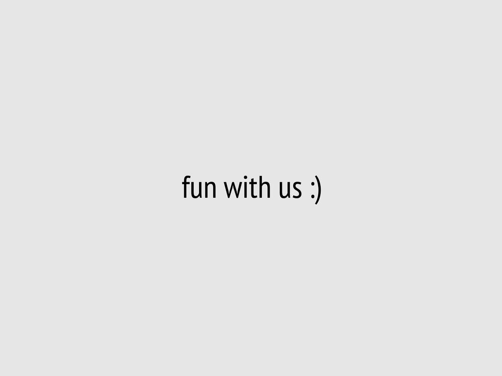 fun with us :)