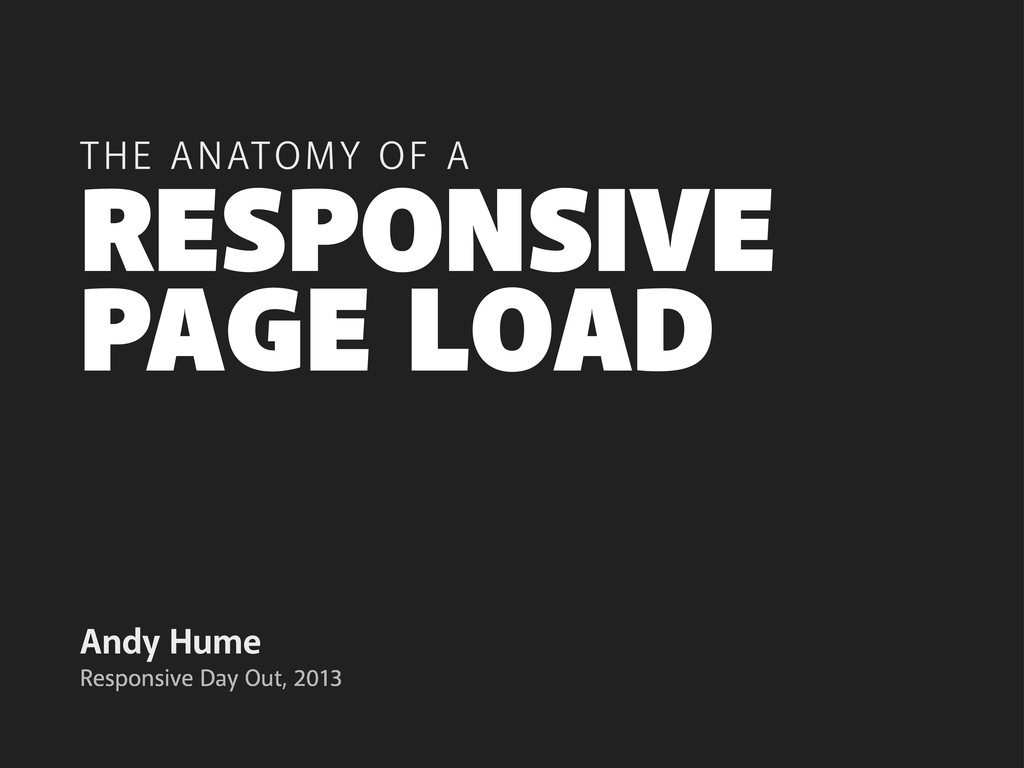 PAGE LOAD Andy Hume THE ANATOMY OF A Responsive...