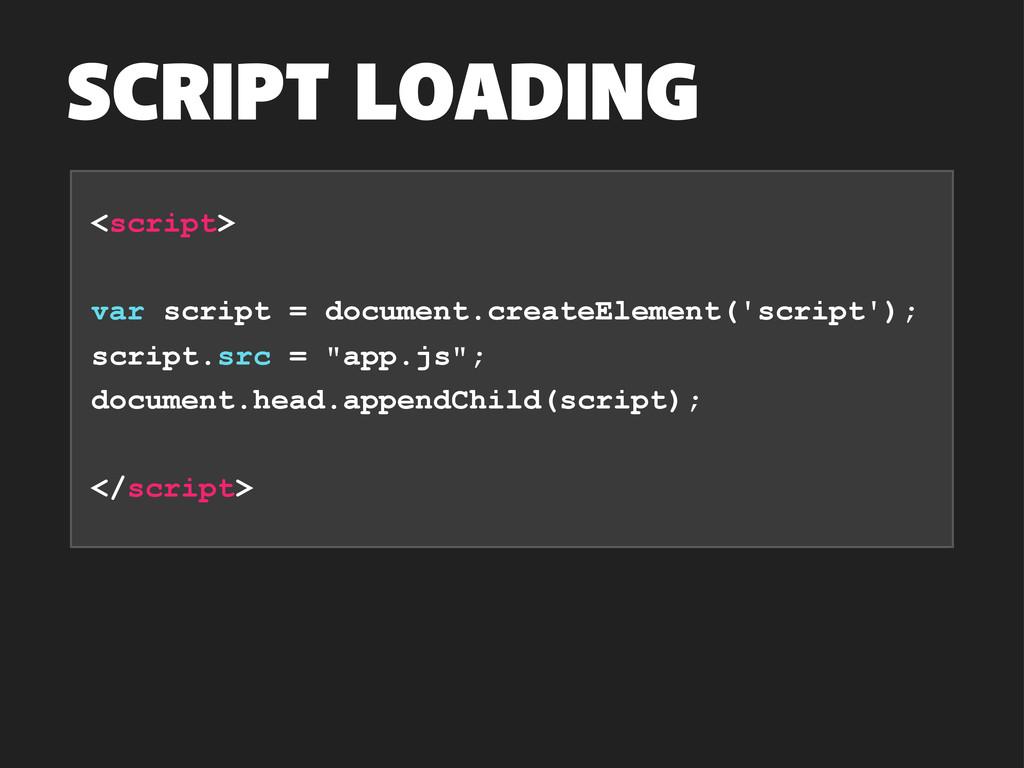 SCRIPT LOADING <script> var script = document.c...